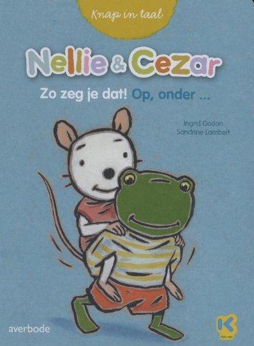 Nellie en Cezar: zo zeg je dat! op, onder ...