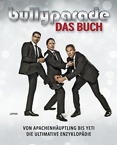 Bullyparade - Das Buch: Von Apachenhäuptling bis Yeti – die ultimative Enzyklopädie