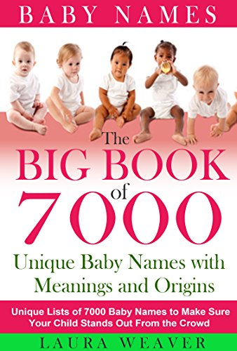 Baby Names:  7000 Unique Baby Names, Meanings and Origins: Unique List of 7000 Baby Names to Make Sure Your Child Stands Out From the Crowd (Baby Names ... Top 10 Unique Baby Names) (English Edition)