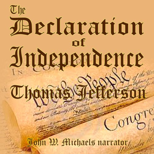 The Declaration of Independence                   By:                                                                                                                                 Thomas Jefferson                               Narrated by:                                                                                                                                 John W. Michaels                      Length: 12 mins     1 rating     Overall 5.0