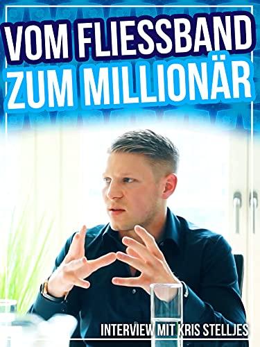 Vom Fließband zum Millionär - Kris Stelljes