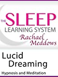 Lucid Dreaming, Hypnosis & Meditation (The Sleep Learning System with Rachael Meddows)