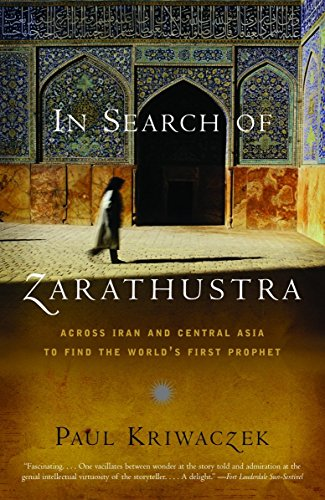 Compare Textbook Prices for In Search of Zarathustra: Across Iran and Central Asia to Find the World's First Prophet First Paperback Edition Edition ISBN 9781400031429 by Kriwaczek, Paul