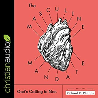 The Masculine Mandate                   Written by:                                                                                                                                 Richard D. Phillips                               Narrated by:                                                                                                                                 Tom Parks                      Length: 6 hrs and 18 mins     Not rated yet     Overall 0.0