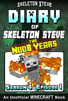 Diary of Minecraft Skeleton Steve the Noob Years - Season 4 Episode 1 (Book 19) : Unofficial Minecraft Books for Kids, Teens, & Nerds - Adventure Fan Fiction ... Collection - Skeleton Steve the Noob Years) by [Skeleton Steve, Crafty Creeper Art, Wimpy Noob Steve Minecrafty]