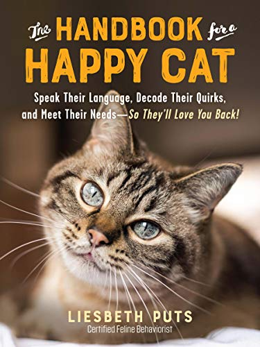 The Handbook for a Happy Cat: Speak Their Language, Decode Their Quirks, and Meet Their Needs―So They'll Love You Back!