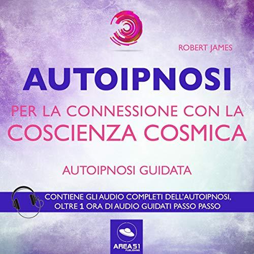 Autoipnosi per la connessione con la Coscienza Cosmica audiobook cover art