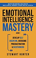 Emotional Intelligence Mastery: Master Your Emotions, Build Positive Habits & Mental Toughness To Reach Your Full Potential