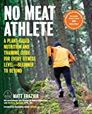 No Meat Athlete, Revised and Expanded: A Plant-Based Nutrition and Training Guide for Every Fitness LevelۥBeginner to Beyond [Includes More Than 60 Recipes!]