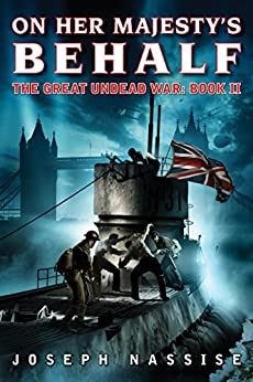 On Her Majesty's Behalf: The Great Undead War: Book II by [Joseph Nassise]