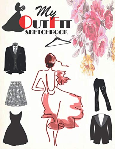 My outfit sketchbook: practicing your fashion templates 2021 /drawing outfits for men,ladies and kids/fashion,textile & costume,wedding dresses sketchbook/fashion school sketchpad