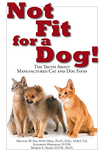 Not Fit for a Dog!: The Truth About Manufactured Dog and Cat...