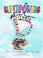 Superpowers Activate: The Journey to Power (Superpowers Activate: A Guide to Empower Your Inner Superhero)