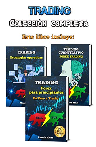 Trading: Manual práctico completo - Forex trading y bolsa para principiantes, 3 libros en uno - análisis técnico, trading cuantitativo algoritmico y 10 estrategias operativas intradía