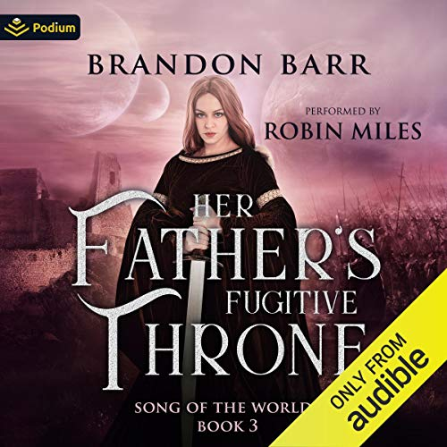 Her Father's Fugitive Throne Audiobook By Brandon Barr cover art