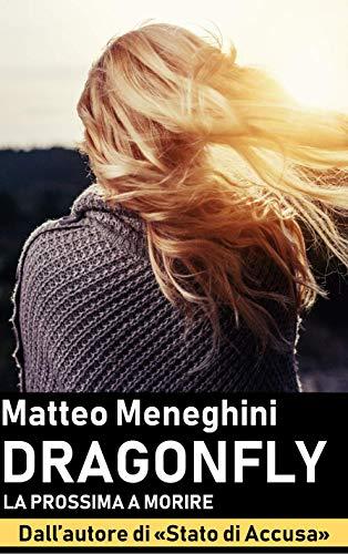 Dragonfly: la prossima a morire (Iris Merlini Vol. 1): Un romanzo giallo, un thriller mozzafiato, un poliziesco incalzante