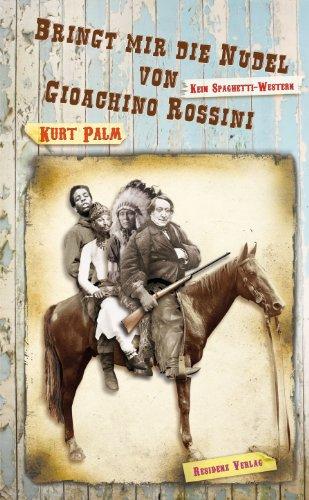 Bringt mir die Nudel von Gioachino Rossini: Kein Spaghetti-Western