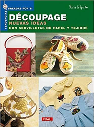 Decoupage Nuevas Ideas Con Servilletas de Papel y Tejidos
