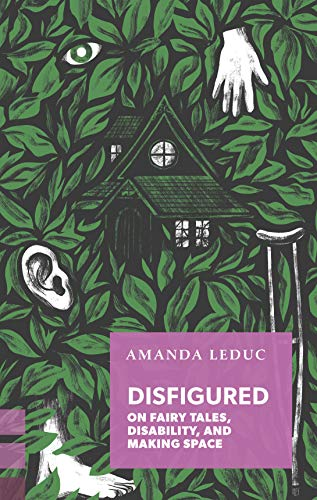 Compare Textbook Prices for Disfigured: On Fairy Tales, Disability, and Making Space Exploded Views  ISBN 9781552453957 by Leduc, Amanda