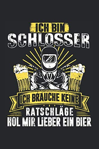 Ich Bin Schlosser Ich Brauche Keine Ratschläge Hol Mir Lieber Ein Bier: Schlosser & Schweißer Notizbuch 6'x9' Werkstatt Geschenk für Mechaniker & Auto