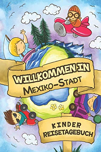 Willkommen in Mexiko-Stadt Kinder Reisetagebuch: 6x9 Kinder Reise Journal I Notizbuch zum Ausfüllen und Malen I Perfektes Geschenk für Kinder für den Trip nach Mexiko-Stadt ()