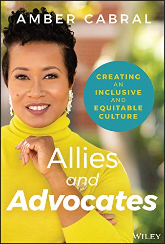 Compare Textbook Prices for Allies and Advocates: Creating an Inclusive and Equitable Culture 1 Edition ISBN 9781119772934 by Cabral, Amber