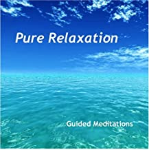 Pure Relaxation: Guided Meditations for Body, Mind & Spirit