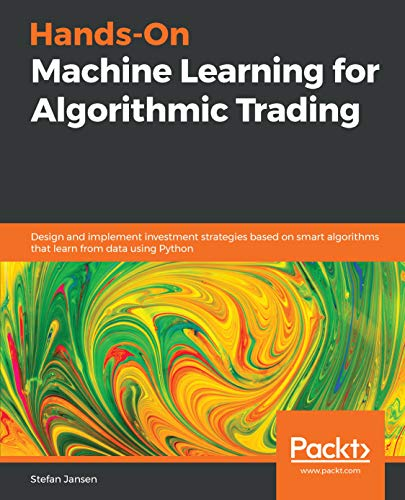 Hands-On Machine Learning for Algorithmic Trading: Design and implement investment strategies based on smart algorithms that learn from data using Python (English Edition)