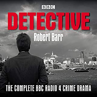 Detective     The Complete BBC Radio 4 Crime Drama              By:                                                                                                                                 Robert Barr                               Narrated by:                                                                                                                                 full cast,                                                                                        Ray Brooks                      Length: 19 hrs and 30 mins     Not rated yet     Overall 0.0