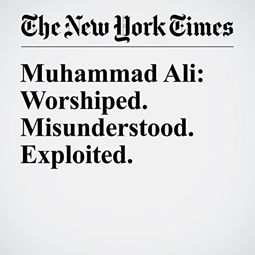 Muhammad Ali: Worshiped. Misunderstood. Exploited. audiobook cover art