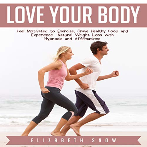 Love Your Body: Feel Motivated to Exercise, Crave Healthy Food and Experience Natural Weight Loss with Hypnosis and Affirmations audiobook cover art