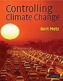 Controlling Climate Change - Bert Metz