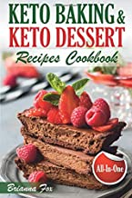 Keto Baking and Keto Dessert Recipes Cookbook: Low-Carb Cookies, Fat Bombs, Low-Carb Breads and Pies (keto diet cookbook, healthy dessert ideas, keto diet for diabetics, healthy sweets for adults)