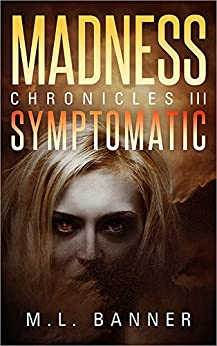 SYMPTOMATIC: An Apocalyptic Horror Thriller (MADNESS Chronicles Book 3) by [M.L. Banner]
