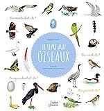 Le livre aux oiseaux - Comment volent-ils ? Que mangent-ils ? Où sont leurs nids ?