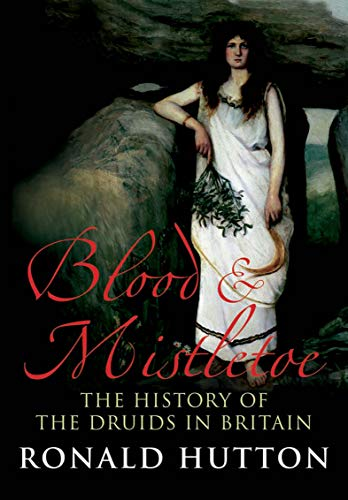 Blood & Mistletoe: The History of the Druids in Britain