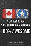 50% Canadian 50% Northern Marianan 100% Awesome: Northern Marianan Planner Calender Journal Notebook Gift Plus Much More Gift For Northern Marianan ... And Roots From Northern Mariana Islands
