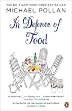In Defence of Food: The Myth of Nutrition and the Pleasures of Eating by Michael Pollan (2009-05-01)