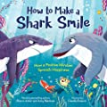 How to Make a Shark Smile: How a positive mindset spreads happiness