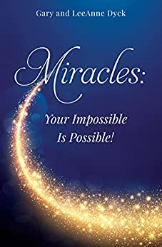 Miracles: Your Impossible Is Possible! by [Gary and LeeAnne Dyck]