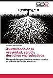 Alumbrando en la oscuridad, salud y derechos reproductivos: El caso de la capacitación a parteras rurales en el Cofre de Perote, Veracruz