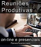 REUNIÕES PRODUTIVAS Online e presenciais: Videoconferência (Portuguese Edition)