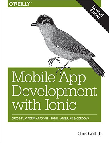 Mobile App Development with Ionic, Revised Edition: Cross-Platform Apps with Ionic, Angular, and Cordova