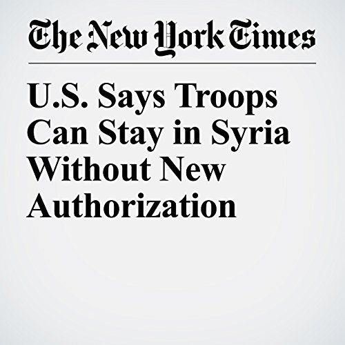U.S. Says Troops Can Stay in Syria Without New Authorization copertina