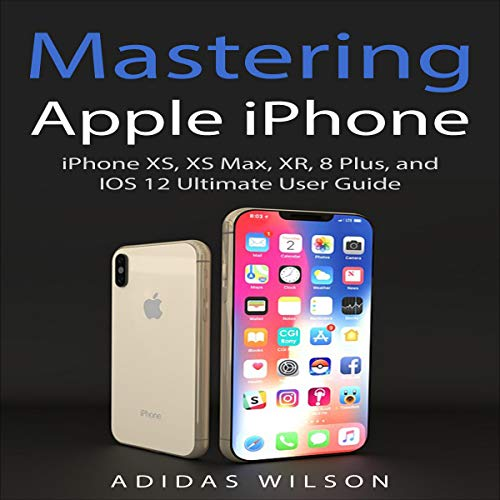 Mastering Apple iPhone     iPhone XS, XS Max, XR, 8 Plus, and IOS 12 Ultimate User Guide              By:                                                                                                                                 Adidas Wilson                               Narrated by:                                                                                                                                 Nadine Marie Brown                      Length: 1 hr and 35 mins     2 ratings     Overall 3.0