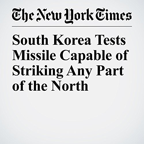 South Korea Tests Missile Capable of Striking Any Part of the North copertina