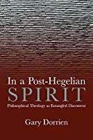 In a Post-Hegelian Spirit: Philosophical Theology As Idealistic Discontent
