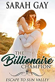 The Billionaire Champion: Escape to Sun Valley (Grant Brothers Billionaire Boss Romance Book 4)