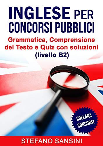 INGLESE per Concorsi Pubblici: Grammatica, Comprensione del Testo e Quiz con soluzioni (livello B2)