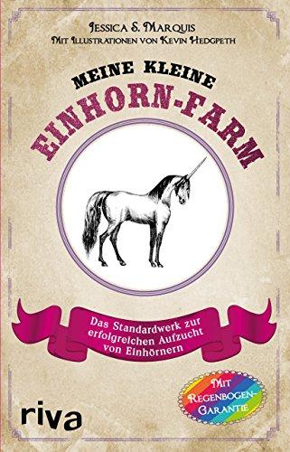 Meine kleine Einhorn-Farm: Das Standardwerk zur erfolgreichen Aufzucht von Einhörnern